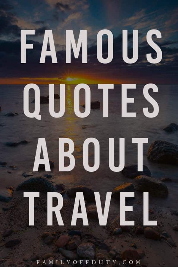 The most famous travel quote, check out my list of favorite famous quotes about travel.