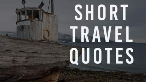 30 Powerful Short Travel Quotes To Feed Your Wanderlust
