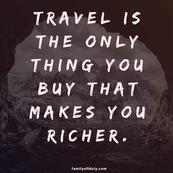 quotes about travel - travel is the only thing you buy that makes you richer