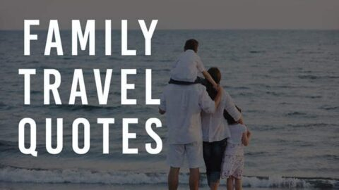 Family Travel Quotes – 25 Best Inspirational Quotes for the Traveling Family