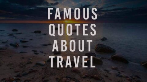 Famous Travel Quotes – 25 Quotes About Travel From People More Famous Than You