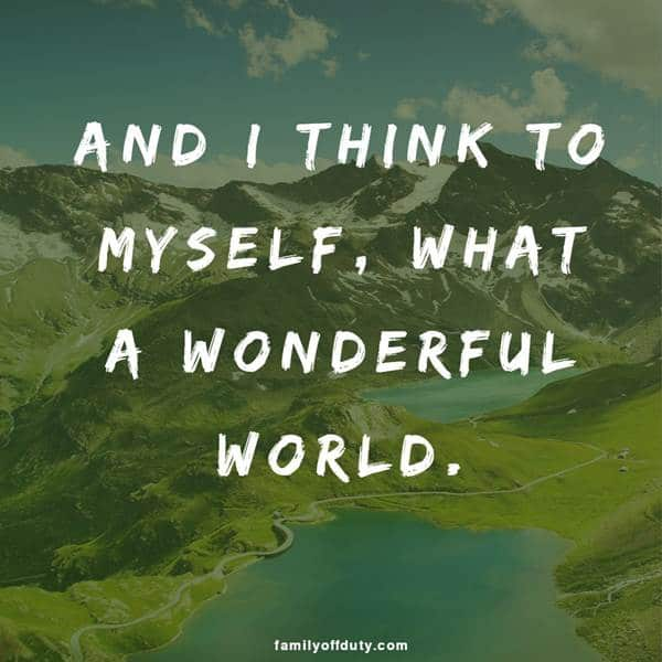 Travel quotes from songs - and I think to myself, what a wonderful word