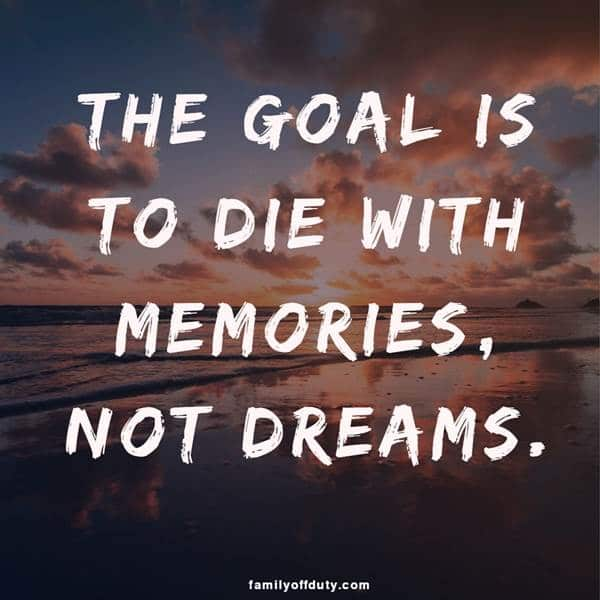 quotes with travel - the goal is to die with memories not dreams.