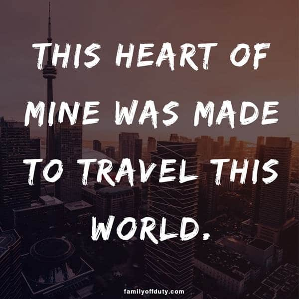 Love travel quotes anonymous - this heart of mine was made to travel this world.