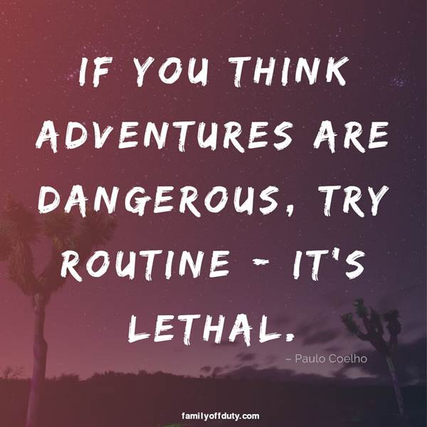 adventure travel quotes - if you think adventures are dangerous, try routine; it is lethal