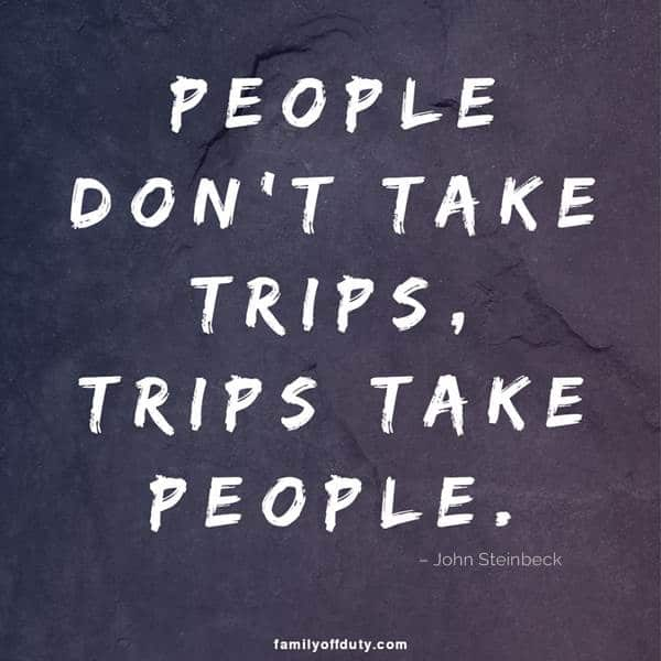 short quotes traveling with friends - people don't take trips, trips take people