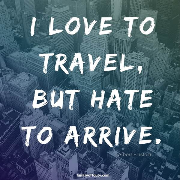 short quotes on world travel - I love to travel but hate to arrive