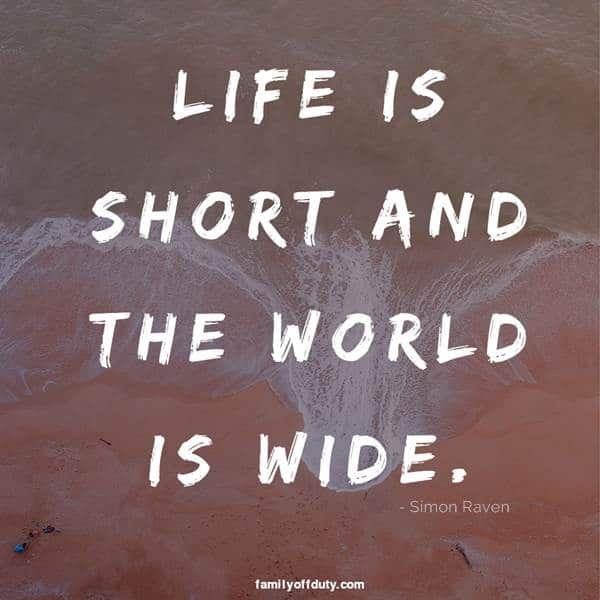Short quotes travel friends - life is short and the world is wide.