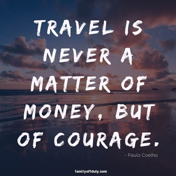 quotes on travel - travel is never a matter of money but courage