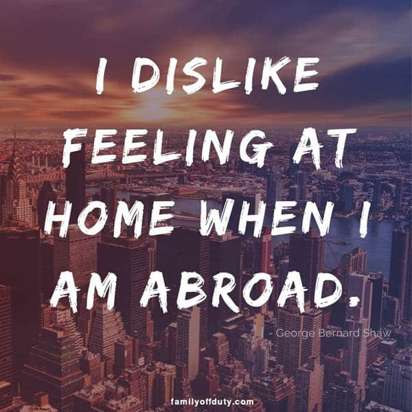 Short traveling quotes - I dislike feeling at home when I am abroad