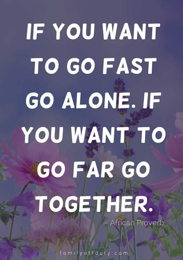 best friend travel quotes - if you want to go fast go alone, if you want to go far go together
