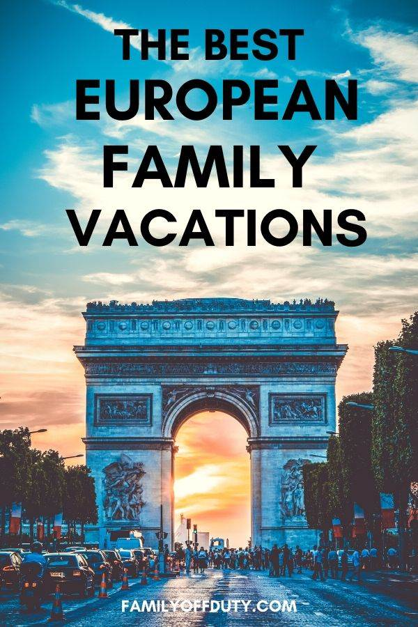 Best family vacations to Europe